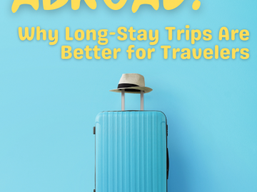 Living Abroad: Why Long-Stay Trips Are Better for Travelers